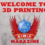 welcome to the 3D printing section of GMS Magazine