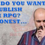 Why do you want to publish your rpg? Be honest