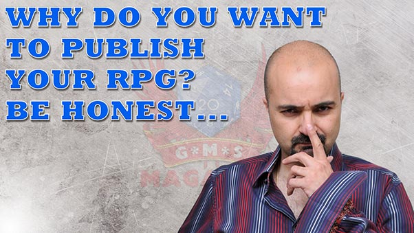 RPG Publishing . Why do you want to do it? Be honest.