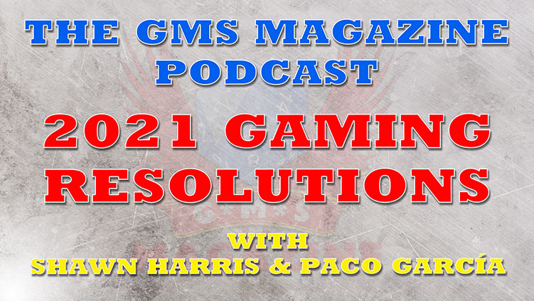 The GMS Magazine Podcast: Our 2021 New Years resolutions.