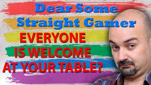 """""""Everyone is welcome at my table""""? For real, Dear Some Straight Gamer?"""