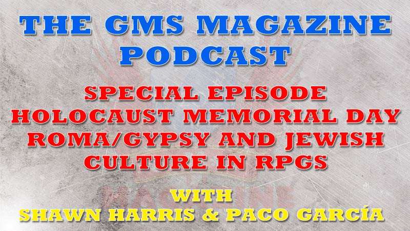 The GMS Magazine podcast: Holocaust Memorial day episode: Roma and Jewish culture in RPGs
