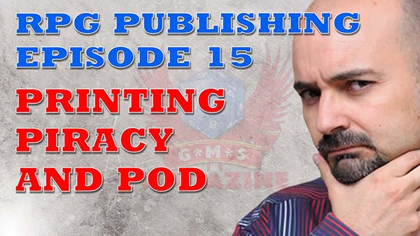 #RPG #Publishing Ep.15: To print or not to print, piracy and Print on Demand